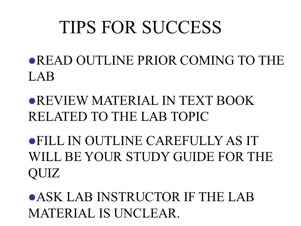 READ OUTLINE PRIOR COMING TO THE LAB REVIEW MATERIAL IN TEXT BOOK RELATED TO THE LAB TOPIC FILL IN OUTLINE CAREFULLY AS IT WILL BE YOUR STUDY GUIDE FOR THE QUIZ ASK LAB INSTRUCTOR IF THE LAB MATERIAL IS UNCLEAR.