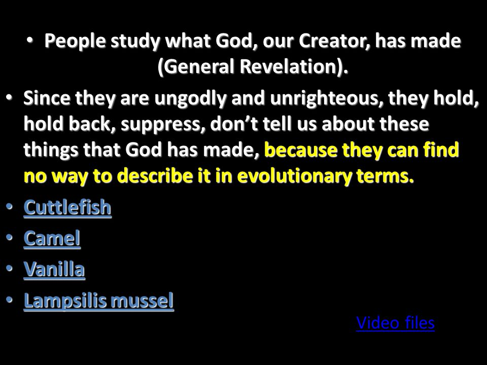 People study what God, our Creator, has made (General Revelation). People study what God, our Creator, has made (General Revelation). Since they are u