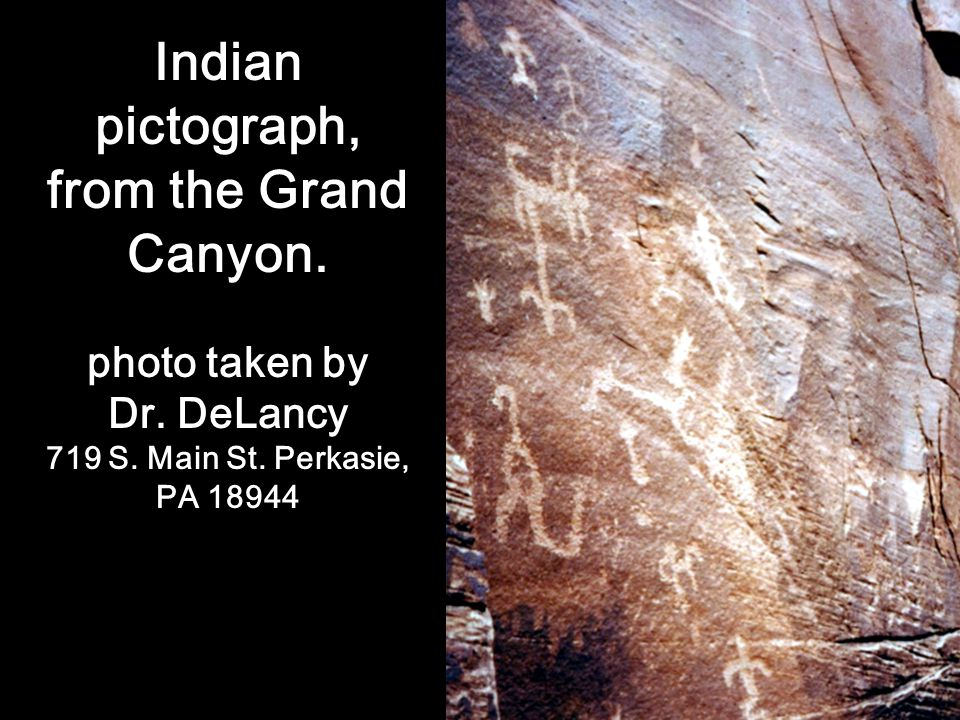 Indian pictograph, from the Grand Canyon. photo taken by Dr. DeLancy 719 S. Main St. Perkasie, PA 18944