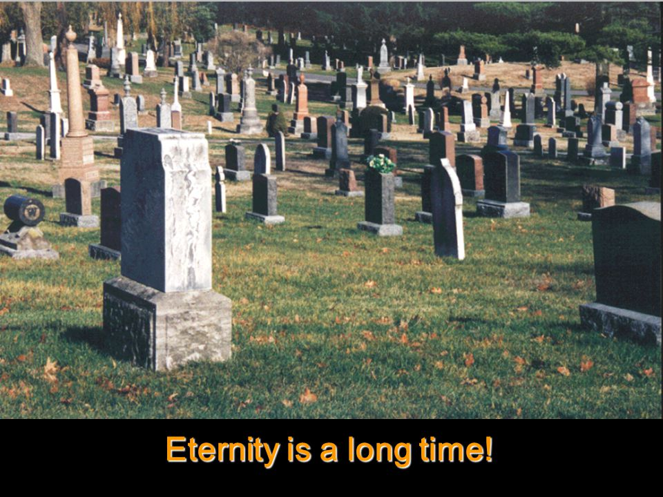 Eternity is a long time!