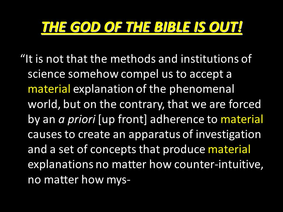 """THE GOD OF THE BIBLE IS OUT! material material material """"It is not that the methods and institutions of science somehow compel us to accept a material"""