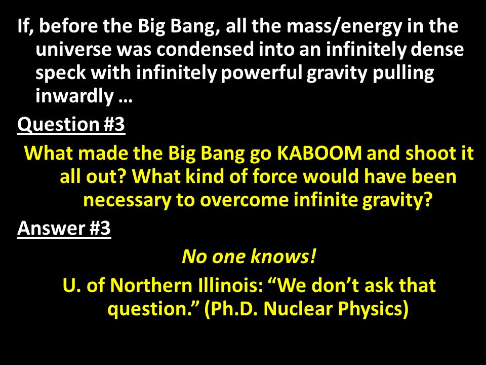 If, before the Big Bang, all the mass/energy in the universe was condensed into an infinitely dense speck with infinitely powerful gravity pulling inw