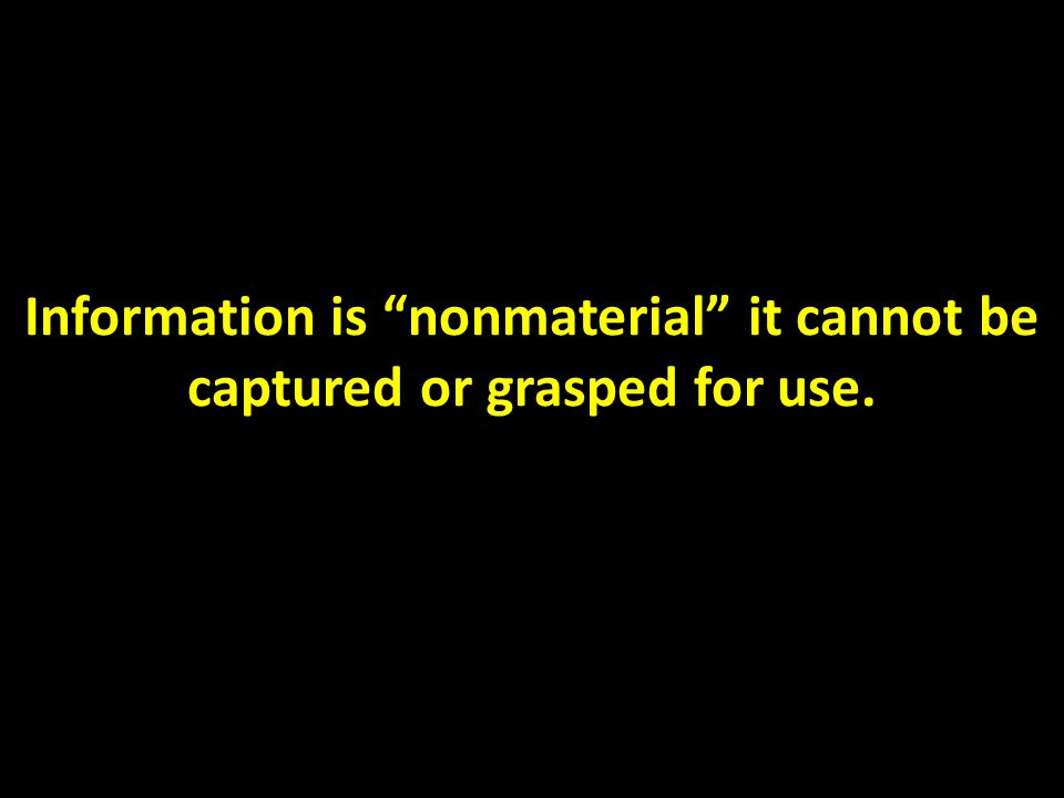 """Information is """"nonmaterial"""" it cannot be captured or grasped for use."""