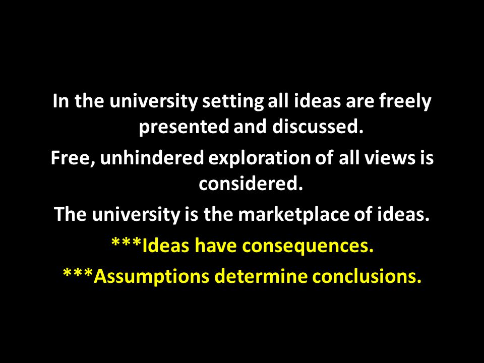 In the university setting all ideas are freely presented and discussed. Free, unhindered exploration of all views is considered. The university is the