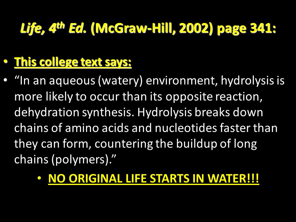 """Life, 4 th Ed. (McGraw-Hill, 2002) page 341: This college text says: This college text says: """"In an aqueous (watery) environment, hydrolysis is more l"""