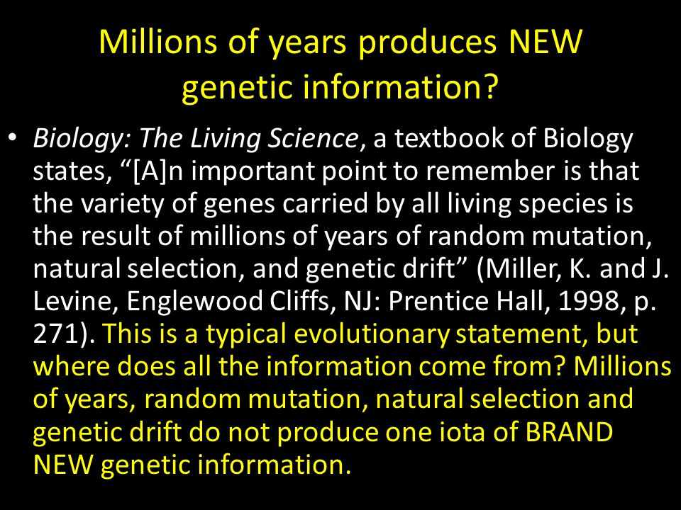 """Millions of years produces NEW genetic information? Biology: The Living Science, a textbook of Biology states, """"[A]n important point to remember is th"""