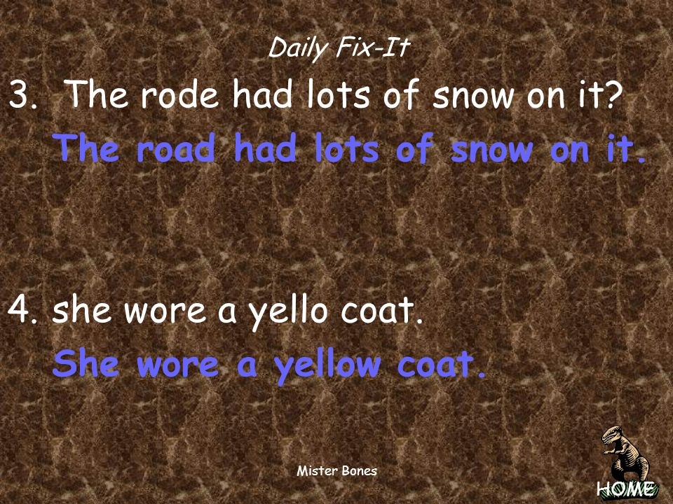 HOME Mister Bones Daily Fix-It 3. The rode had lots of snow on it? 4. she wore a yello coat.
