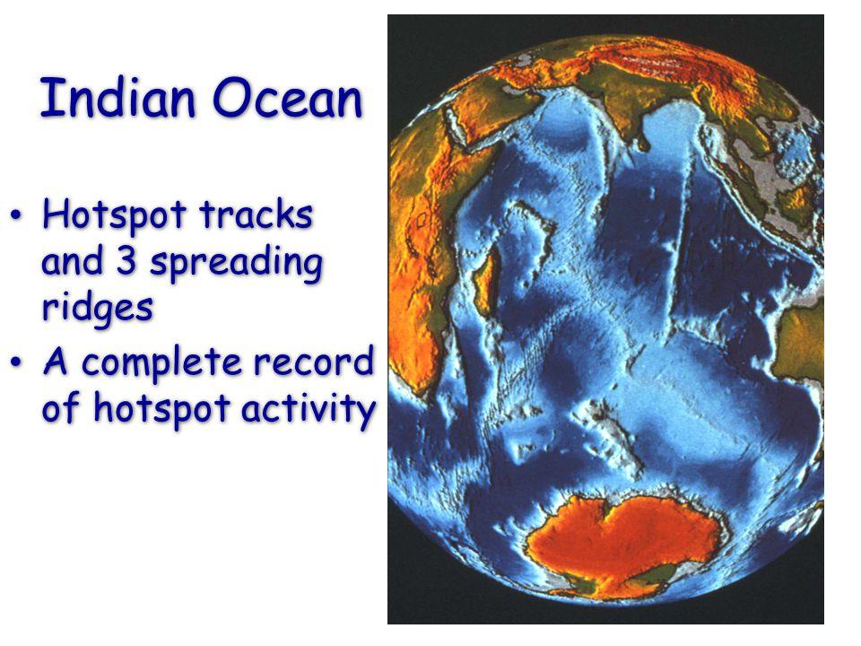 Indian Ocean Hotspot tracks and 3 spreading ridges A complete record of hotspot activity Hotspot tracks and 3 spreading ridges A complete record of ho