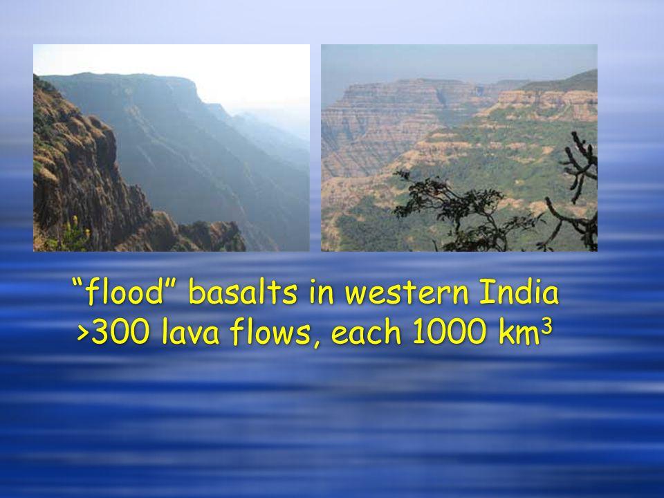 """flood"" basalts in western India >300 lava flows, each 1000 km 3"