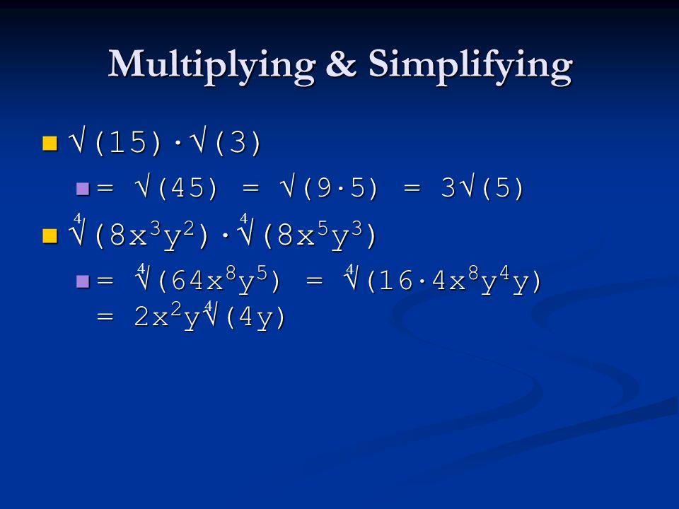 Multiplying & Simplifying √(15) · √(3) √(15) · √(3) = √(45) = √(9 · 5) = 3√(5) = √(45) = √(9 · 5) = 3√(5) √(8x 3 y 2 ) · √(8x 5 y 3 ) √(8x 3 y 2 ) · √(8x 5 y 3 ) = √(64x 8 y 5 ) = √(16 · 4x 8 y 4 y) = 2x 2 y√(4y) = √(64x 8 y 5 ) = √(16 · 4x 8 y 4 y) = 2x 2 y√(4y) 4 4 4 4 4