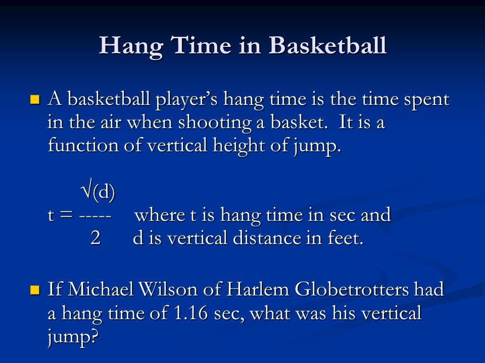 Hang Time in Basketball A basketball player's hang time is the time spent in the air when shooting a basket.