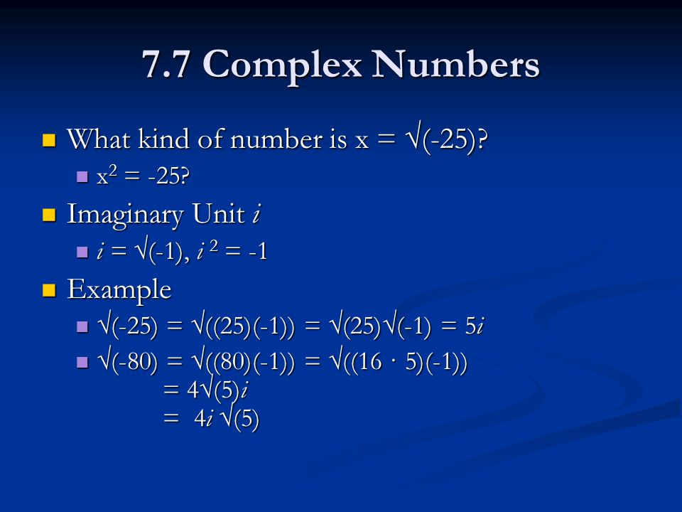 7.7 Complex Numbers What kind of number is x = √(-25).