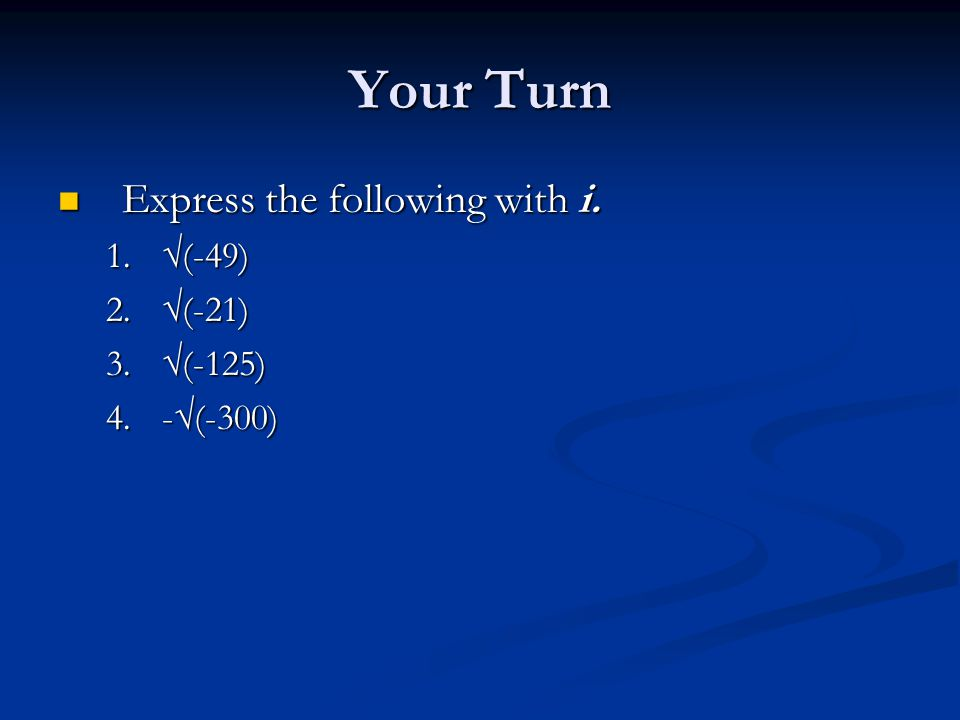 Your Turn Express the following with i. Express the following with i.