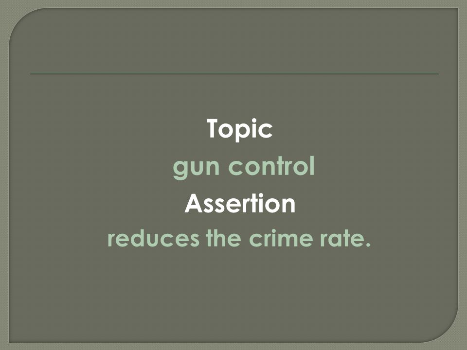  Topic  gun control  Assertion  reduces the crime rate.