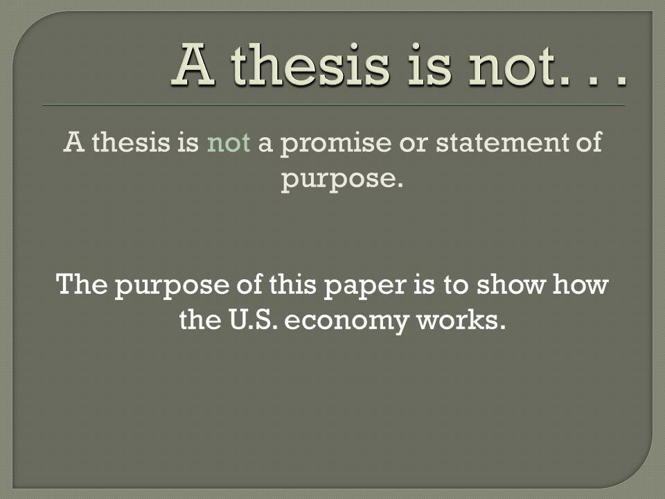 A thesis is not a promise or statement of purpose. The purpose of this paper is to show how the U.S. economy works.