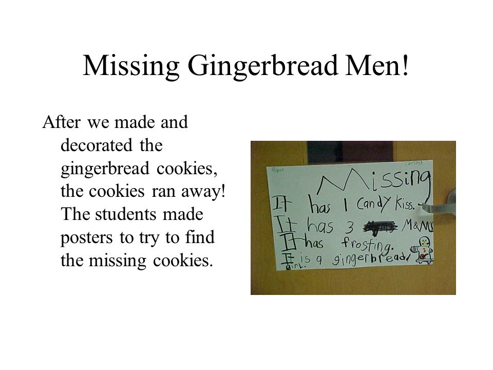 Missing Gingerbread Men! After we made and decorated the gingerbread cookies, the cookies ran away! The students made posters to try to find the missi
