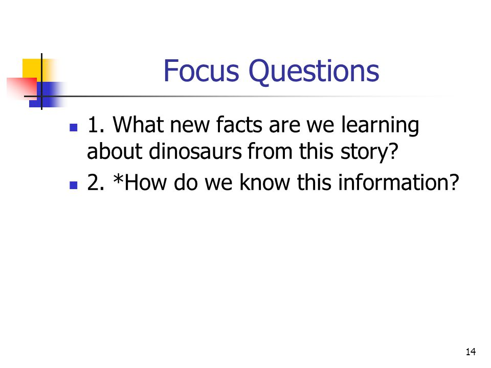 14 Focus Questions 1. What new facts are we learning about dinosaurs from this story.