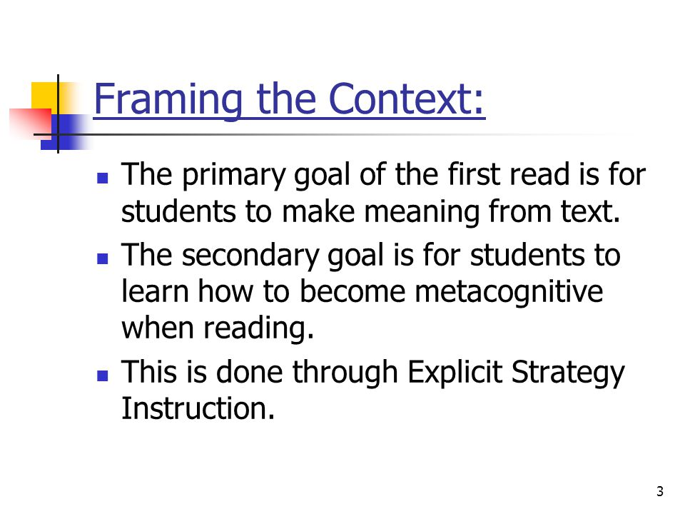 3 Framing the Context: The primary goal of the first read is for students to make meaning from text.