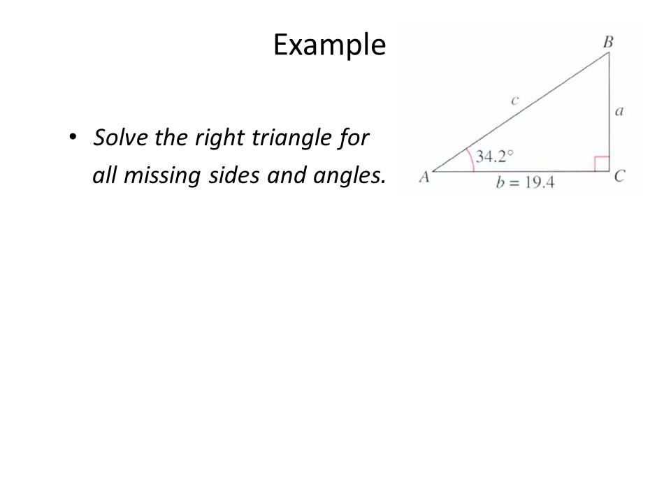 You Try Solve the right triangle for all missing sides and angles.