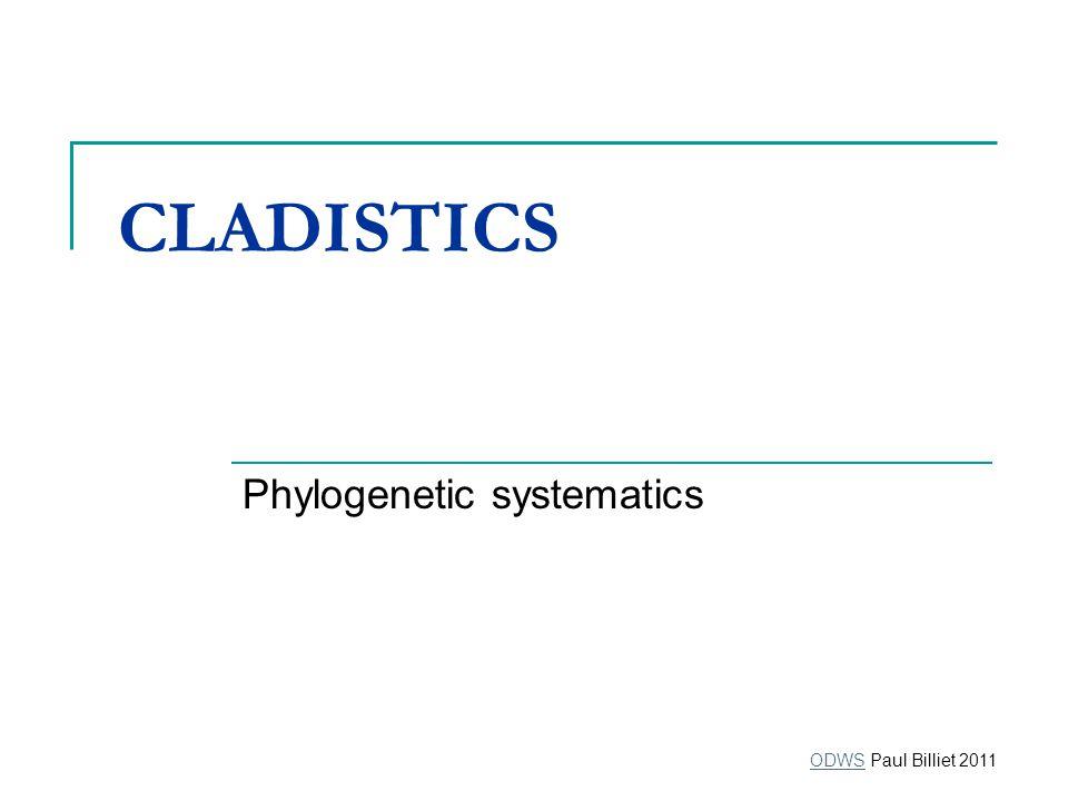 CLADISTICS Phylogenetic systematics ODWSODWS Paul Billiet 2011