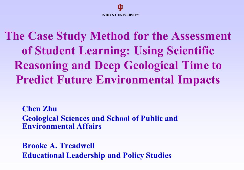 The Case Study Method for the Assessment of Student Learning: Using Scientific Reasoning and Deep Geological Time to Predict Future Environmental Impa