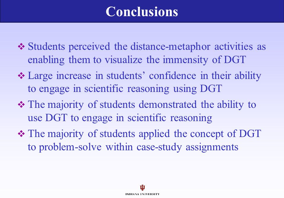  Students perceived the distance-metaphor activities as enabling them to visualize the immensity of DGT  Large increase in students' confidence in t