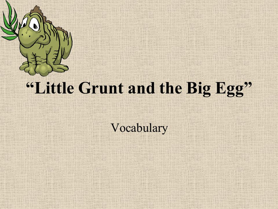 Little Grunt and the Big Egg Vocabulary