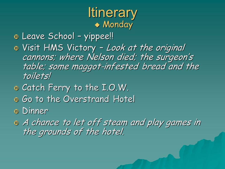 Itinerary  Monday  Leave School – yippee!.