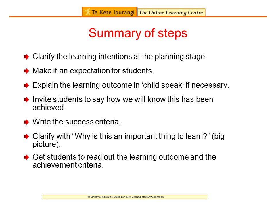 Summary of steps Clarify the learning intentions at the planning stage. Make it an expectation for students. Explain the learning outcome in 'child sp