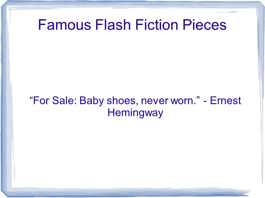 Famous Flash Fiction Pieces For Sale: Baby shoes, never worn. - Ernest Hemingway
