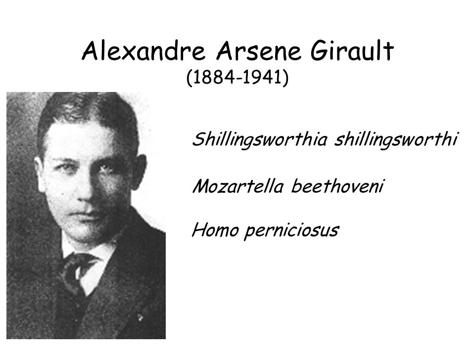 Alexandre Arsene Girault (1884-1941) Shillingsworthia shillingsworthi Mozartella beethoveni Homo perniciosus