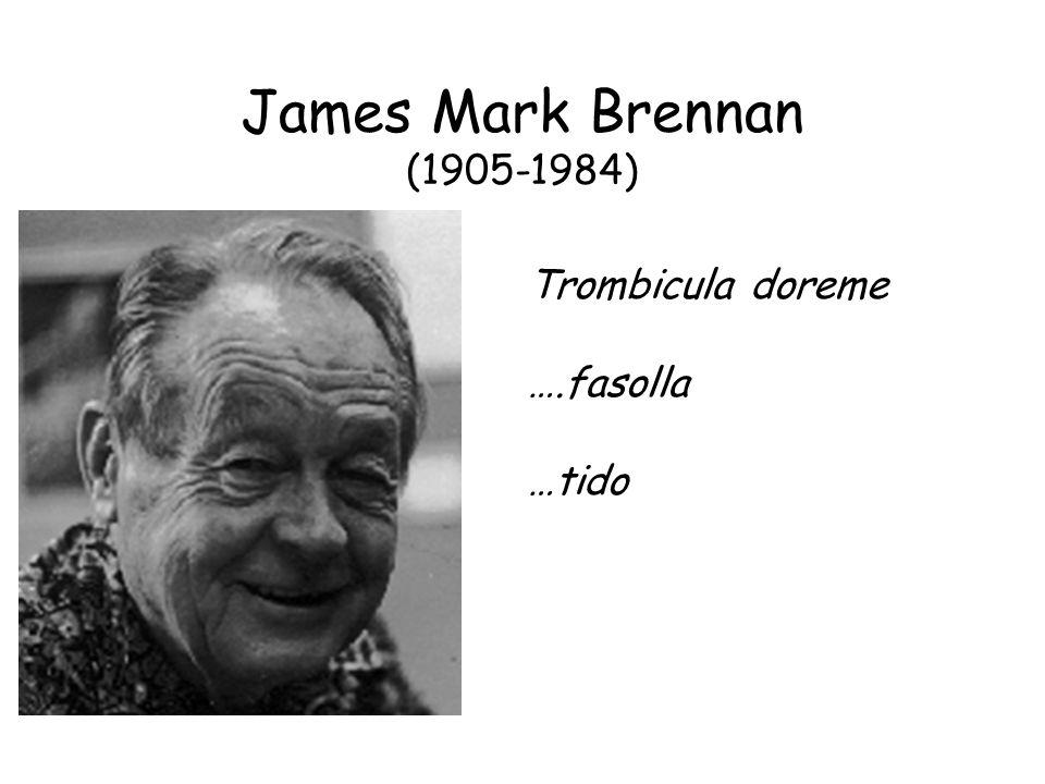 James Mark Brennan (1905-1984) Trombicula doreme ….fasolla …tido