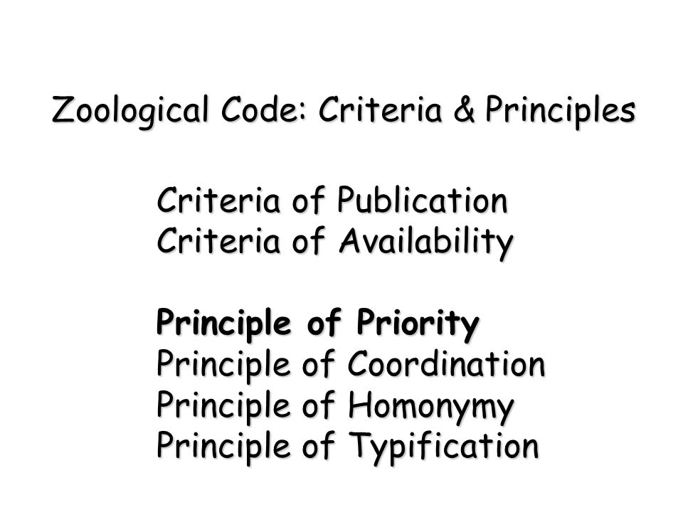 Criteria of Publication Criteria of Availability Principle of Priority Principle of Coordination Principle of Homonymy Principle of Typification Zoological Code: Criteria & Principles