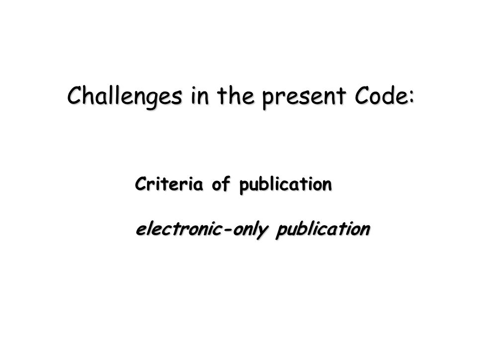 Criteria of publication electronic-only publication Challenges in the present Code: