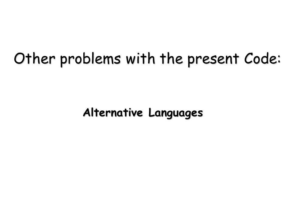 Other problems with the present Code: Alternative Languages