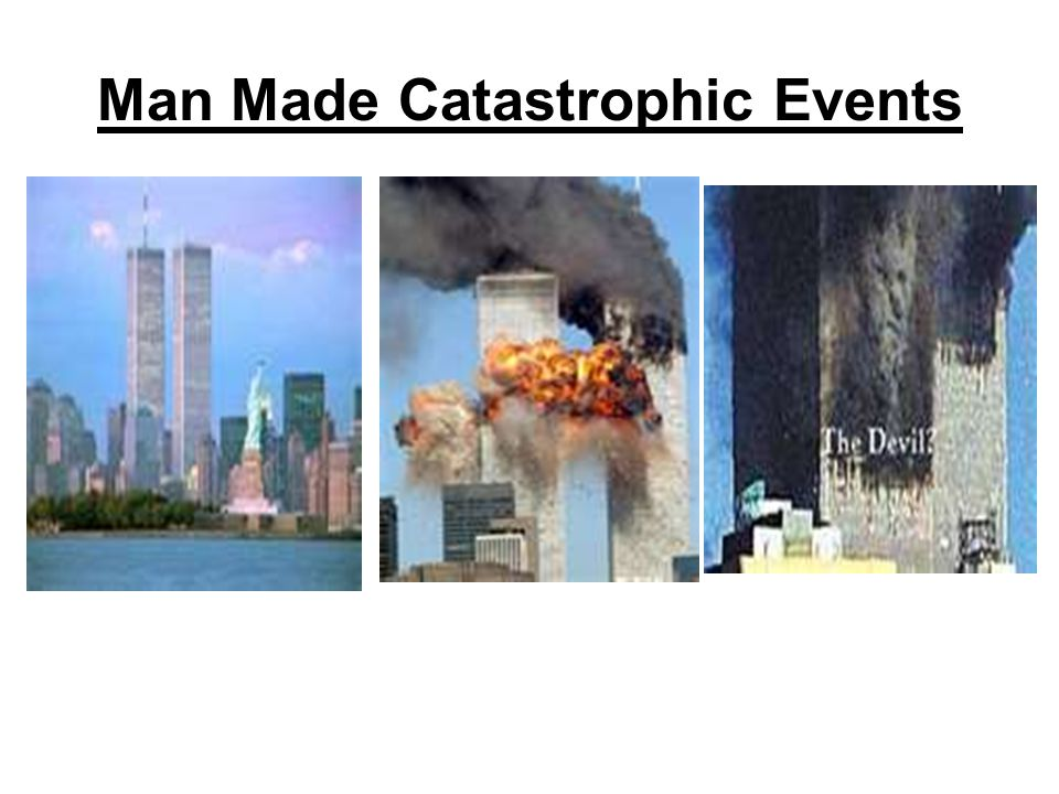 Man Made Catastrophic Events