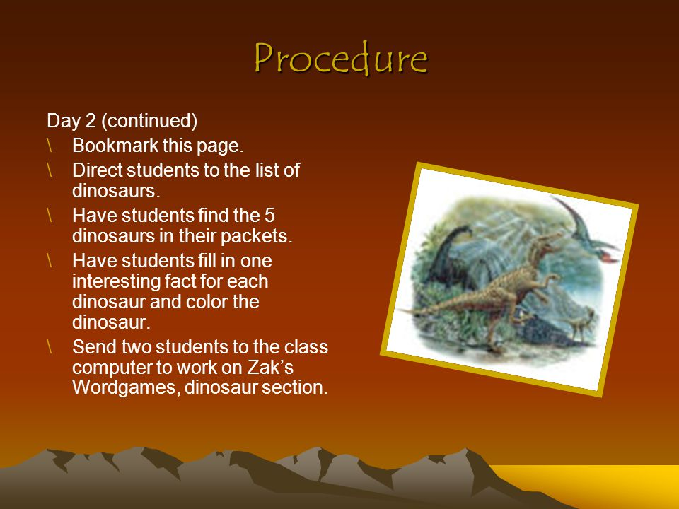Procedure Day 3 (practice) 45 minutes \Have groups find Dinodon and then to Dinodon's world, bookmark this page.Dinodon \Go to 15 Facts about Dinosaurs.