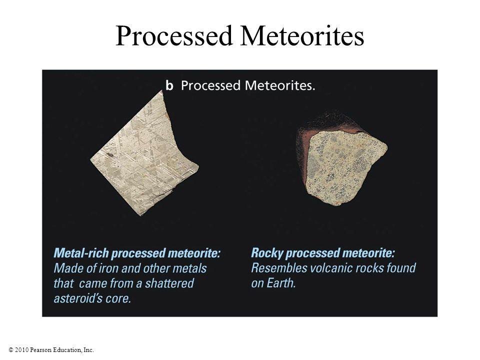 © 2010 Pearson Education, Inc. Processed Meteorites