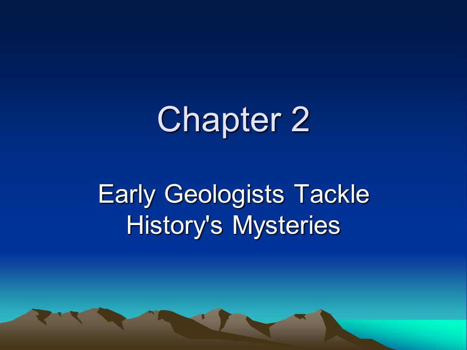 Chapter 2 Early Geologists Tackle History s Mysteries