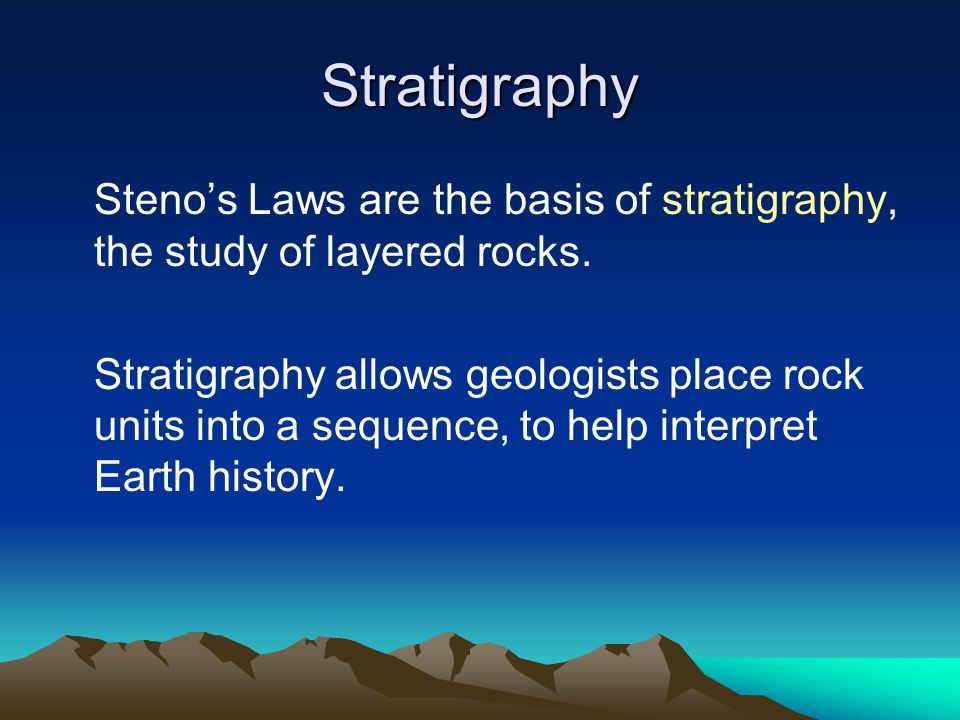Stratigraphy Steno's Laws are the basis of stratigraphy, the study of layered rocks.