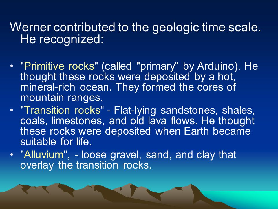 Werner contributed to the geologic time scale.