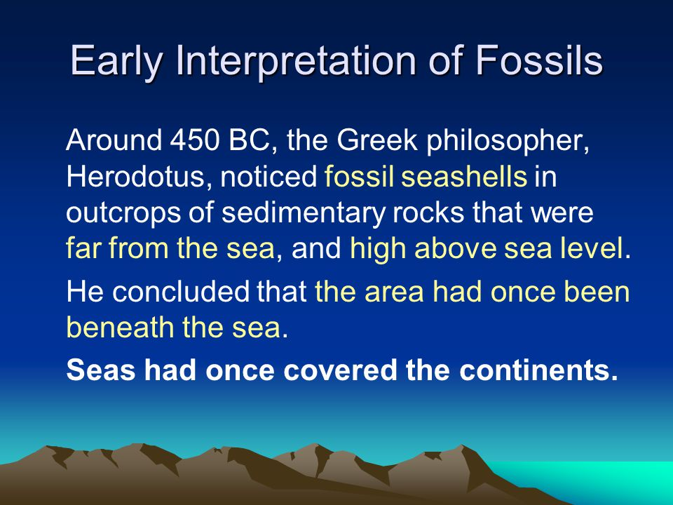 Early Interpretation of Fossils To some, the seashells suggested the Biblical flood of Noah.