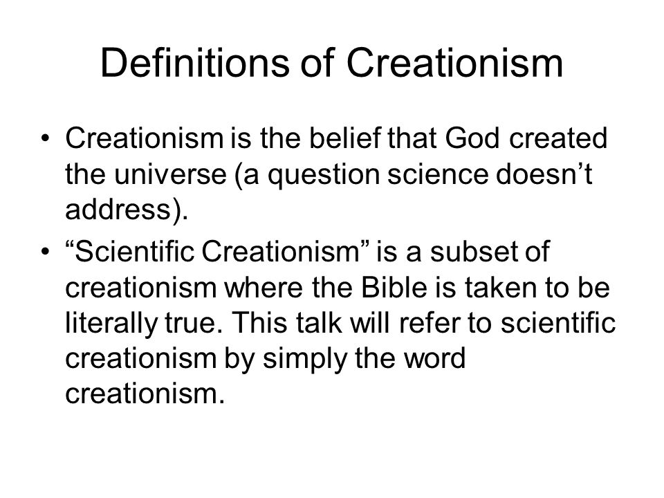 "Definitions of Creationism Creationism is the belief that God created the universe (a question science doesn't address). ""Scientific Creationism"" is a"