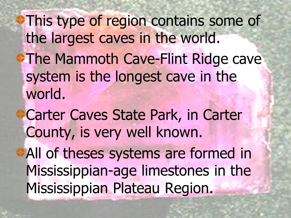 Mississippian Plateau /Pennyroyal Region Consists of limestone bedrock. Characterized by tens of thousands of sink holes, sinking streams, streamless