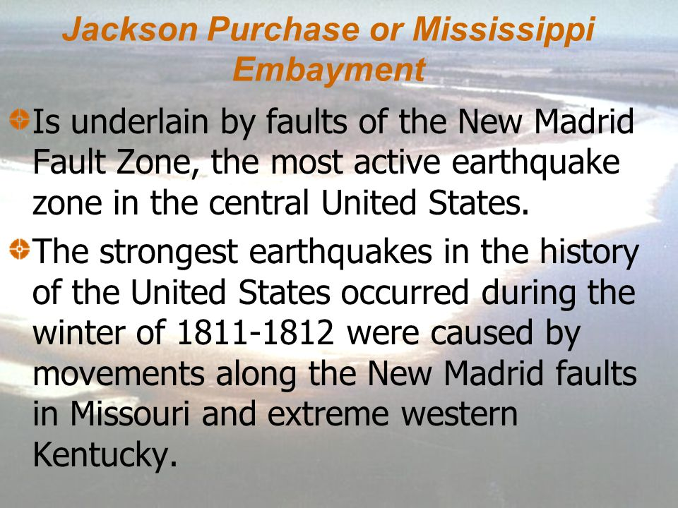 Jackson Purchase or Mississippi Embayment Cretaceous and Tertiary & Quaternary sediments occur at the surface. These deposits are unconsolidated (not