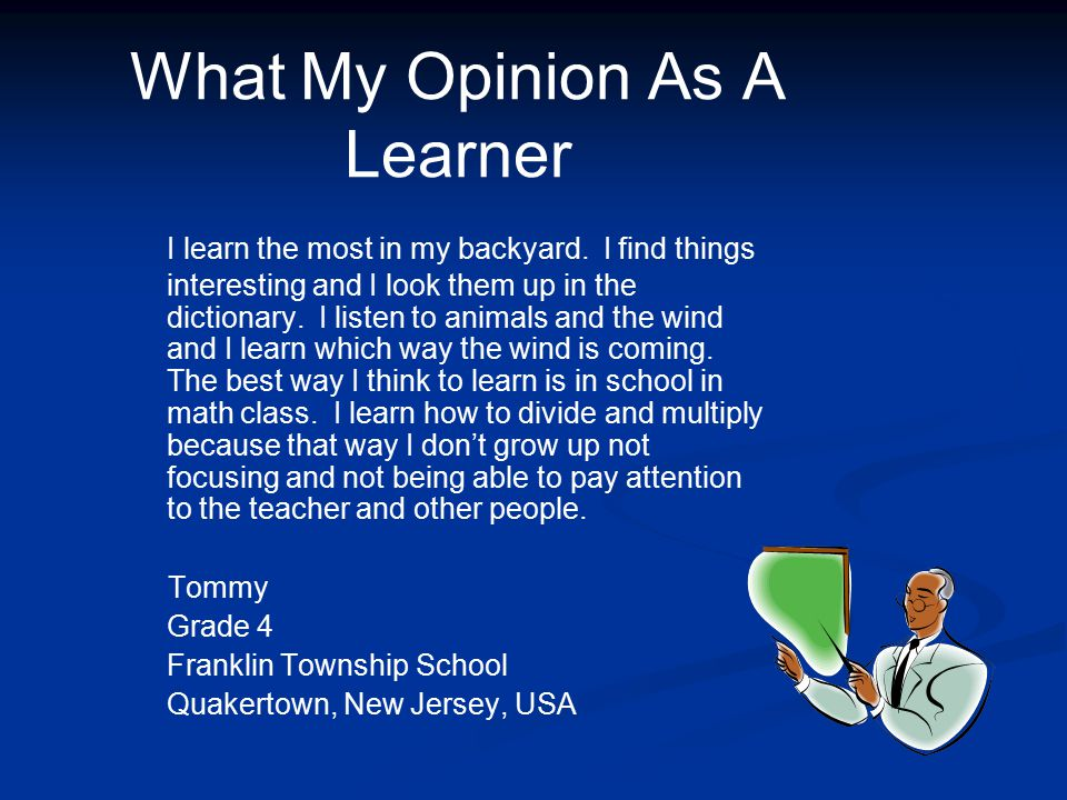 What My Opinion As A Learner I learn the most in my backyard.