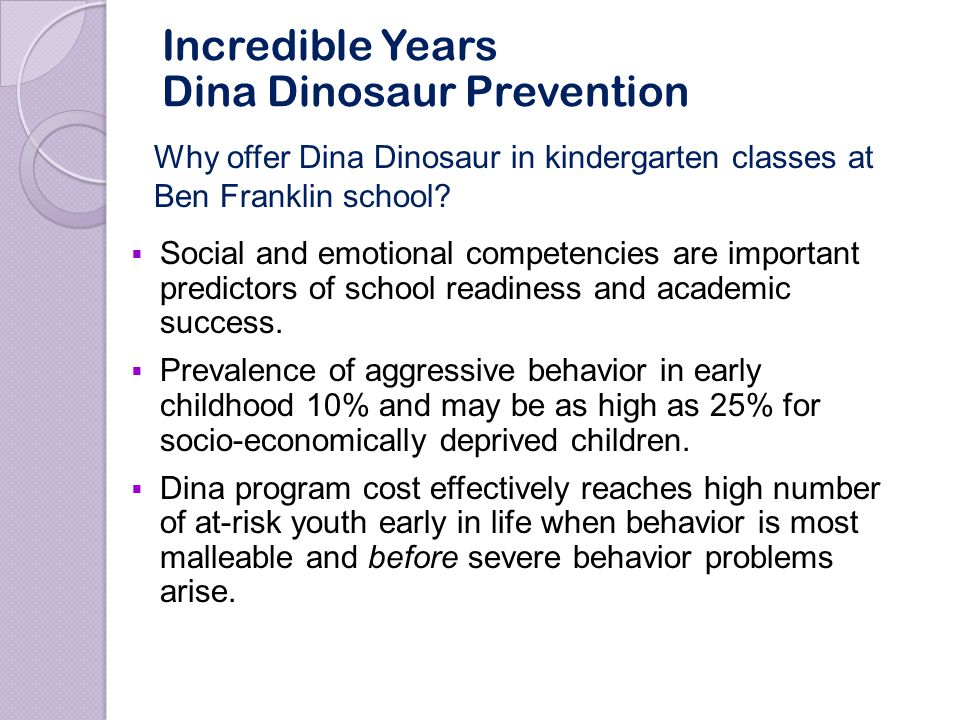 Significant Improvement in Behavior Intensity and Child Behavior Problems (as perceived by parents) INTENSITY Average Entry Score - 132 (SD=19) Average Exit Score - 89 (SD=8) t{8}=8, significant at p<.001 PROBLEM Average Entry Score – 12 (SD=10) Average Exit Score - 1 (SD=3) T{8}=3, significant at p<.01 Eyberg Child Behavior Inventory [ECBI] Pre to Post Program N=9 with pre and post ECBI Average ECBI levels for the Ben Franklin parent group [beginning and end] is lower than for the parent treatment groups held at the CMHRC.