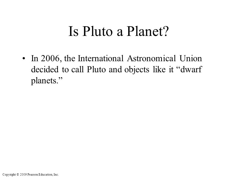 Copyright © 2009 Pearson Education, Inc. Is Pluto a Planet.