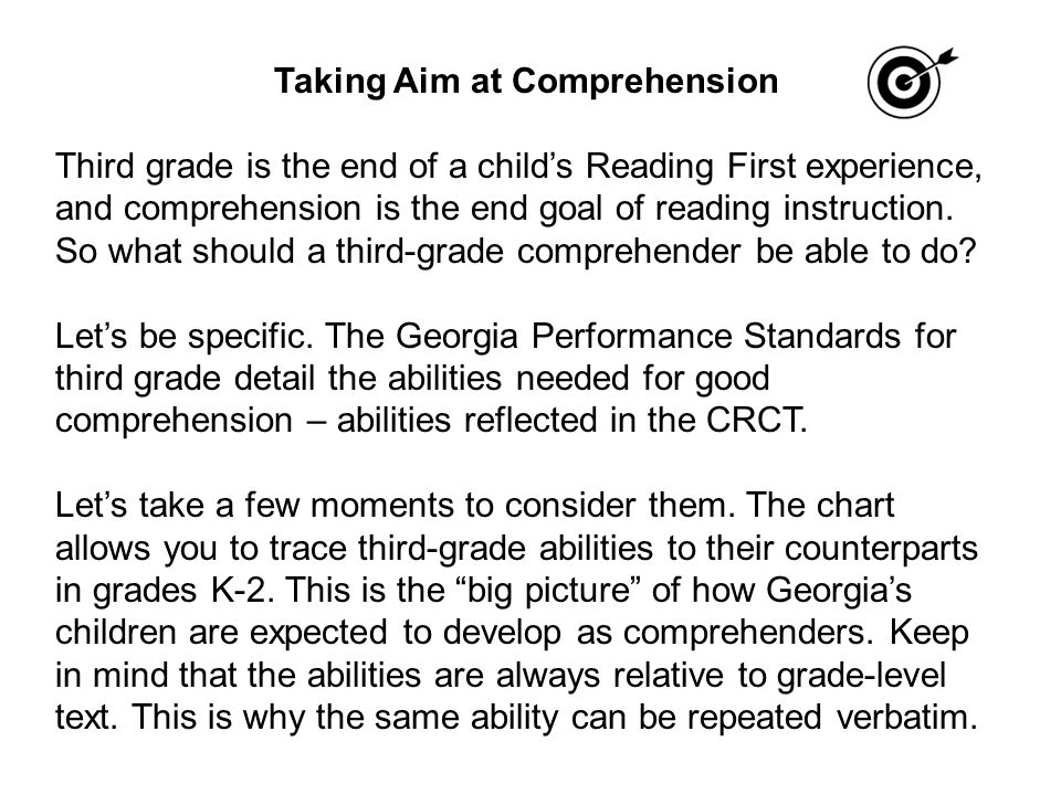 Taking Aim at Comprehension Third grade is the end of a child's Reading First experience, and comprehension is the end goal of reading instruction.