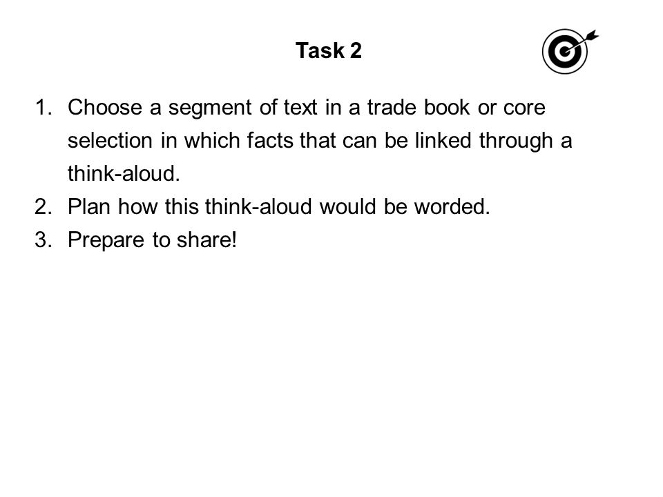Task 2 1.Choose a segment of text in a trade book or core selection in which facts that can be linked through a think-aloud.